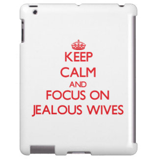 Keep Calm and focus on Jealous Wives