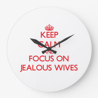 Keep Calm and focus on Jealous Wives Wall Clocks