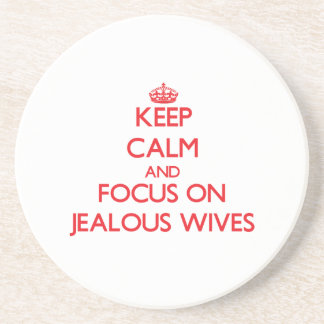 Keep Calm and focus on Jealous Wives Coaster