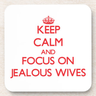 Keep Calm and focus on Jealous Wives Coasters