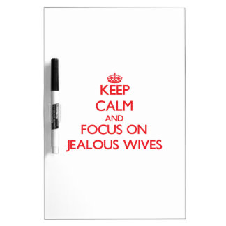 Keep Calm and focus on Jealous Wives Dry Erase Board