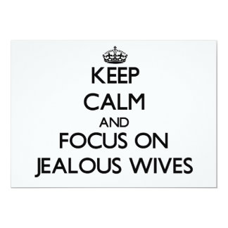 Keep Calm and focus on Jealous Wives 5x7 Paper Invitation Card