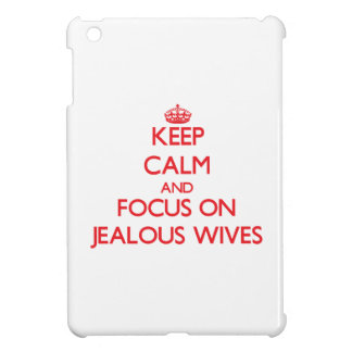 Keep Calm and focus on Jealous Wives iPad Mini Case