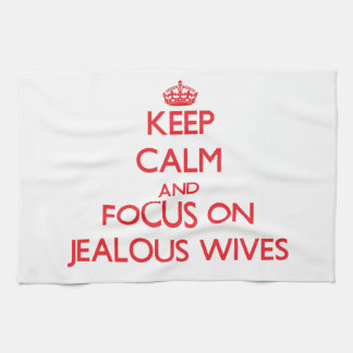 Keep Calm and focus on Jealous Wives Hand Towels