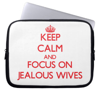 Keep Calm and focus on Jealous Wives Laptop Sleeve