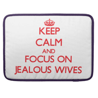 Keep Calm and focus on Jealous Wives Sleeve For MacBook Pro