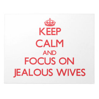 Keep Calm and focus on Jealous Wives Memo Note Pad