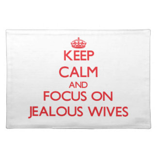Keep Calm and focus on Jealous Wives Placemat