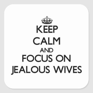 Keep Calm and focus on Jealous Wives Square Stickers