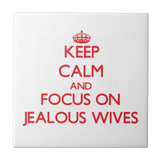 Keep Calm and focus on Jealous Wives Tiles
