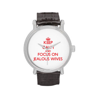 Keep Calm and focus on Jealous Wives Wristwatch