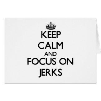 Keep Calm and focus on Jerks Cards