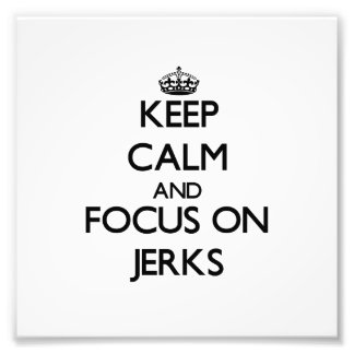 Keep Calm and focus on Jerks Photograph