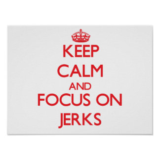 Keep Calm and focus on Jerks Poster