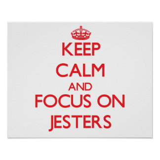 Keep Calm and focus on Jesters Posters