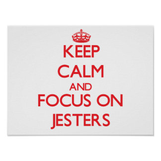 Keep Calm and focus on Jesters Poster