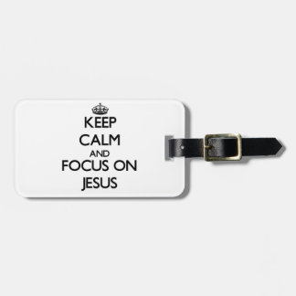 Keep Calm and focus on Jesus Tags For Luggage