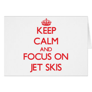 Keep Calm and focus on Jet Skis Cards