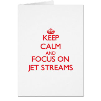 Keep Calm and focus on Jet Streams Greeting Card