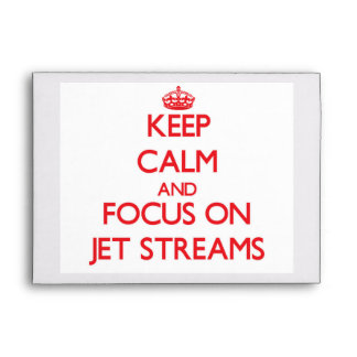 Keep Calm and focus on Jet Streams Envelopes