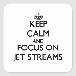 Keep Calm and focus on Jet Streams Square Sticker