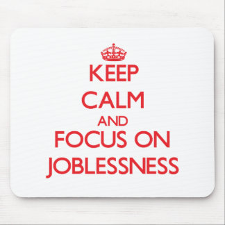 Keep Calm and focus on Joblessness Mouse Pad