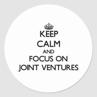 Keep Calm and focus on Joint Ventures Round Sticker