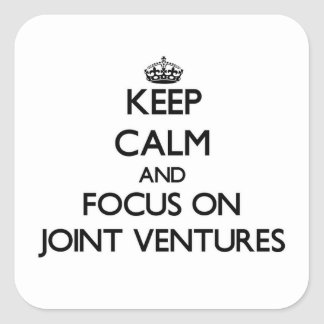 Keep Calm and focus on Joint Ventures Square Stickers