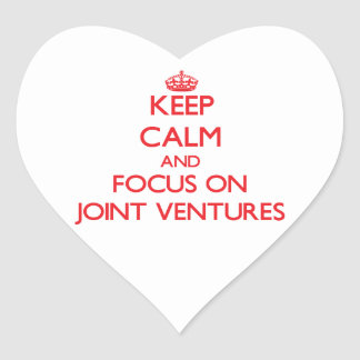 Keep Calm and focus on Joint Ventures Heart Stickers