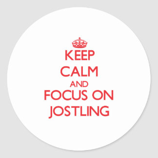 Keep Calm and focus on Jostling Classic Round Sticker