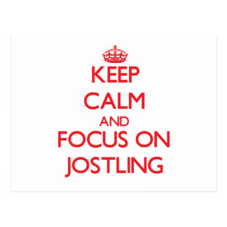 Keep Calm and focus on Jostling Post Cards