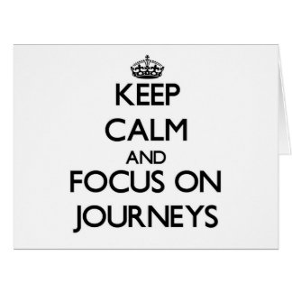 Keep Calm and focus on Journeys Large Greeting Card