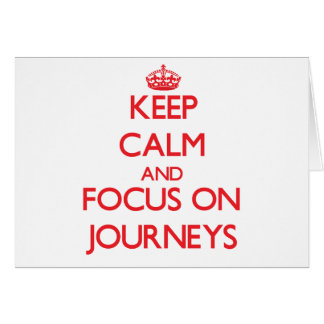 Keep Calm and focus on Journeys Greeting Card