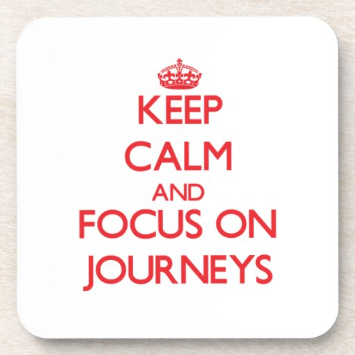 Keep Calm and focus on Journeys Coasters
