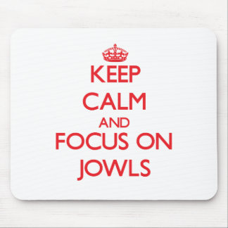 Keep Calm and focus on Jowls Mouse Pads