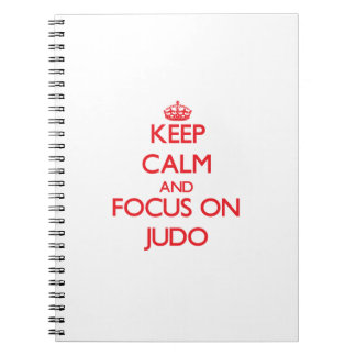 Keep calm and focus on Judo Note Book