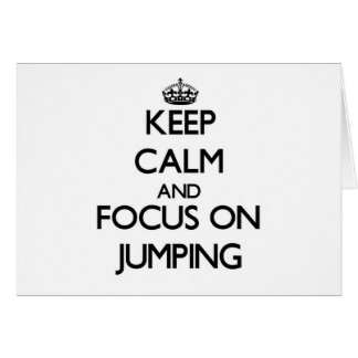 Keep Calm and focus on Jumping Cards