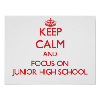 Keep Calm and focus on Junior High School Poster