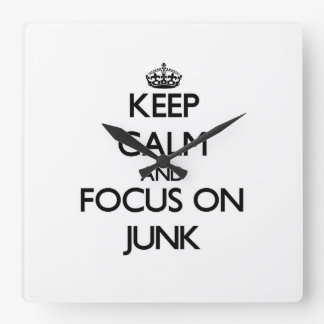 Keep Calm and focus on Junk Square Wall Clock