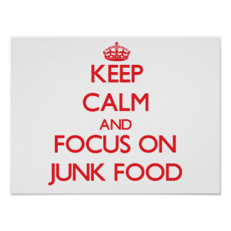 Keep Calm and focus on Junk Food Poster