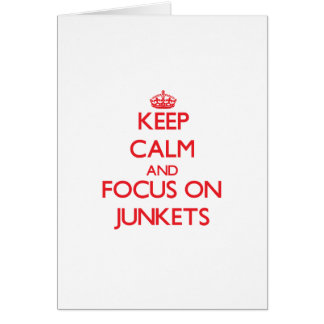Keep Calm and focus on Junkets Card