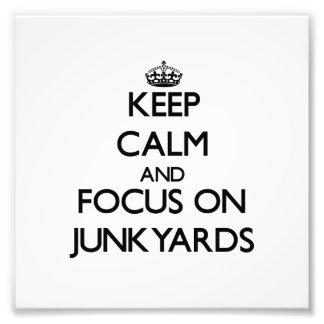 Keep Calm and focus on Junkyards Art Photo