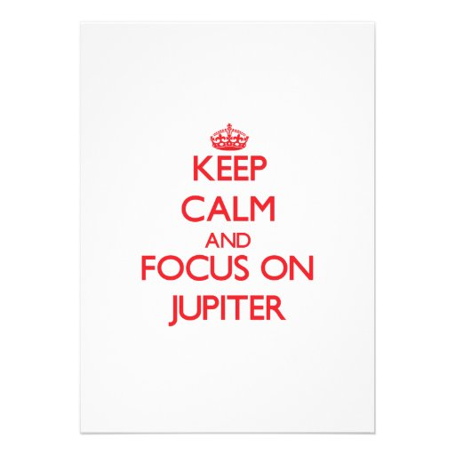 Keep Calm and focus on Jupiter Custom Announcement