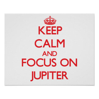 Keep Calm and focus on Jupiter Poster