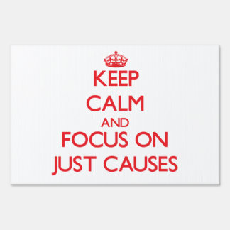 Keep Calm and focus on Just Causes Lawn Signs