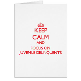 Keep Calm and focus on Juvenile Delinquents Greeting Card