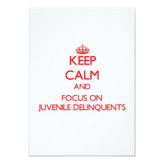 Keep Calm and focus on Juvenile Delinquents 5x7 Paper Invitation Card