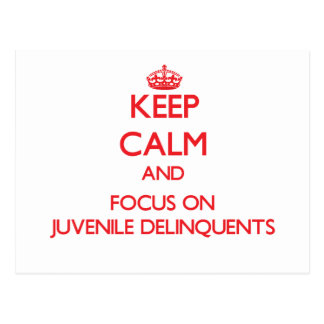 Keep Calm and focus on Juvenile Delinquents Postcard