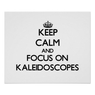 Keep Calm and focus on Kaleidoscopes Poster