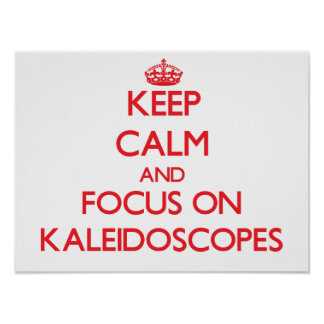 Keep Calm and focus on Kaleidoscopes Posters